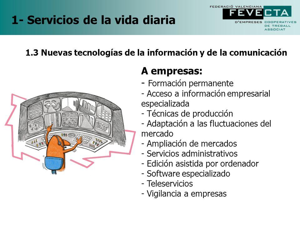 1- Servicios de la vida diaria 1.3 Nuevas tecnologías de la información y de la comunicación A empresas: - Formación permanente - Acceso a información