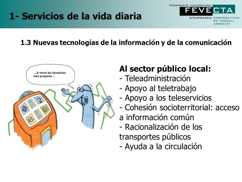 1- Servicios de la vida diaria 1.3 Nuevas tecnologías de la información y de la comunicación Al sector público local: - Teleadministración - Apoyo al