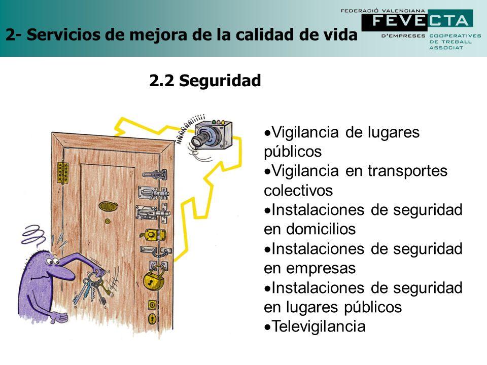 2- Servicios de mejora de la calidad de vida Vigilancia de lugares públicos Vigilancia en transportes colectivos Instalaciones de seguridad en domicil