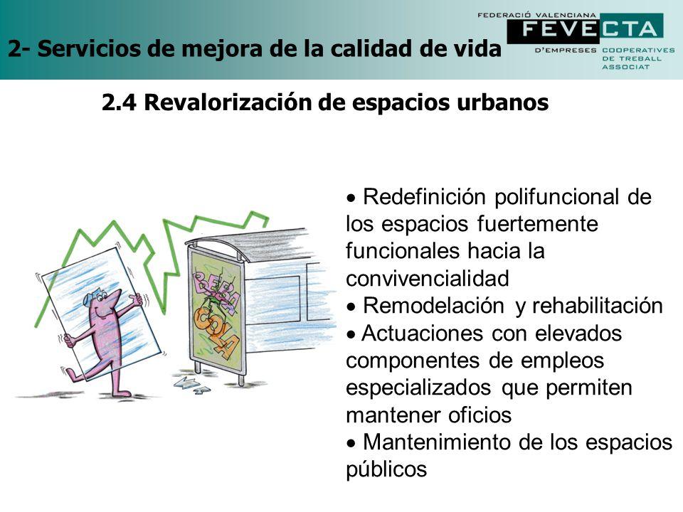 2- Servicios de mejora de la calidad de vida Redefinición polifuncional de los espacios fuertemente funcionales hacia la convivencialidad Remodelación