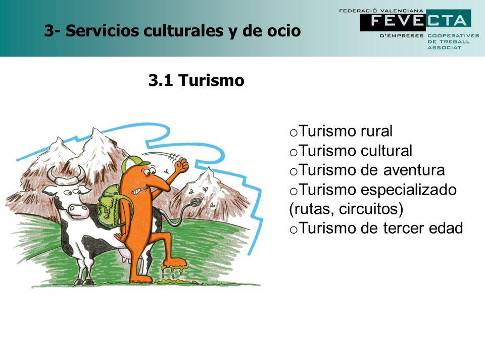 3- Servicios culturales y de ocio o Turismo rural o Turismo cultural o Turismo de aventura o Turismo especializado (rutas, circuitos) o Turismo de ter