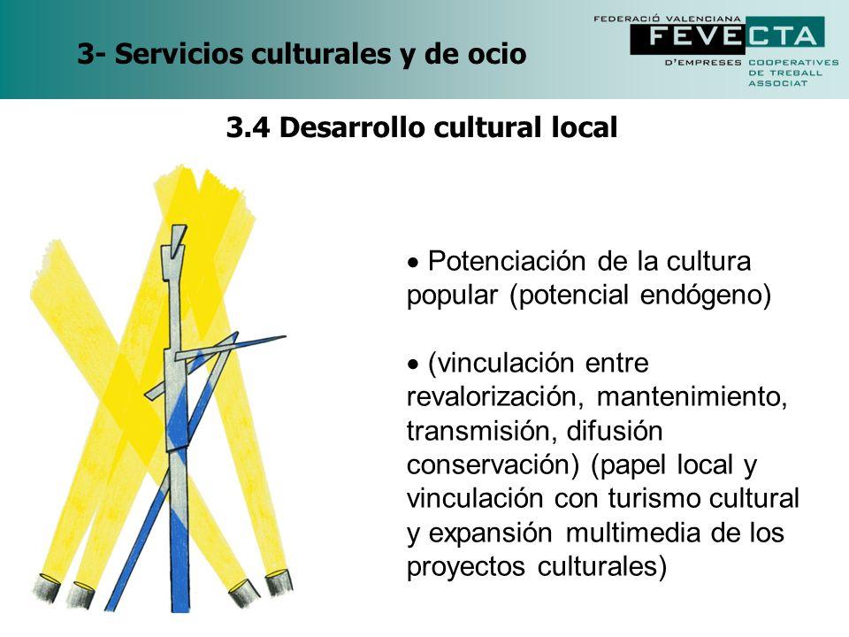 3- Servicios culturales y de ocio Potenciación de la cultura popular (potencial endógeno) (vinculación entre revalorización, mantenimiento, transmisió