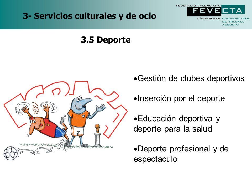 3- Servicios culturales y de ocio Gestión de clubes deportivos Inserción por el deporte Educación deportiva y deporte para la salud Deporte profesiona