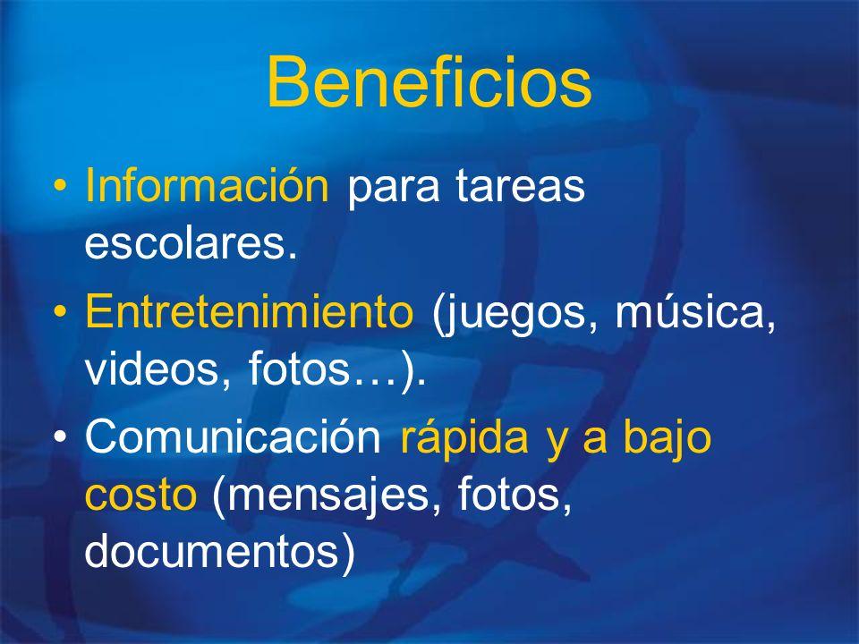 Beneficios Información para tareas escolares. Entretenimiento (juegos, música, videos, fotos…). Comunicación rápida y a bajo costo (mensajes, fotos, d