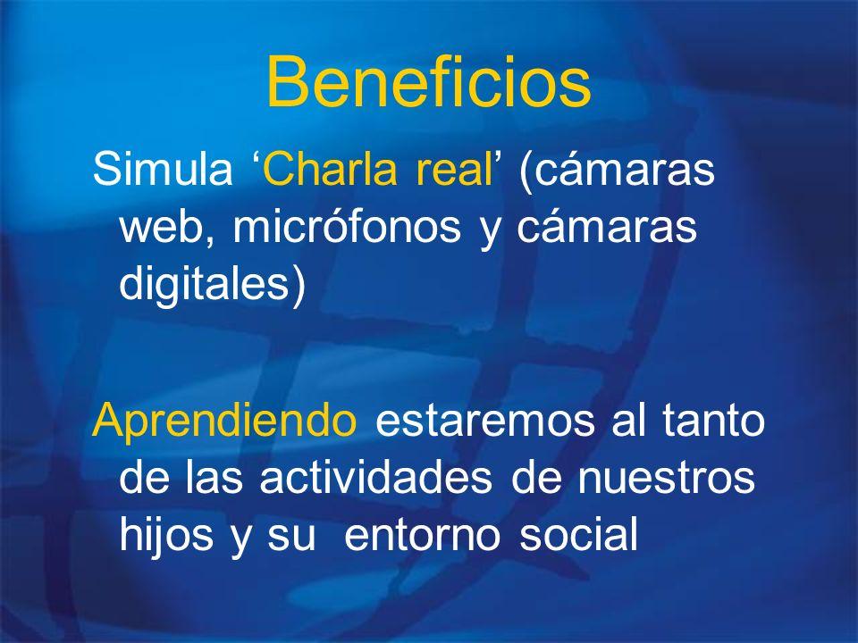 Beneficios Simula Charla real (cámaras web, micrófonos y cámaras digitales) Aprendiendo estaremos al tanto de las actividades de nuestros hijos y su e
