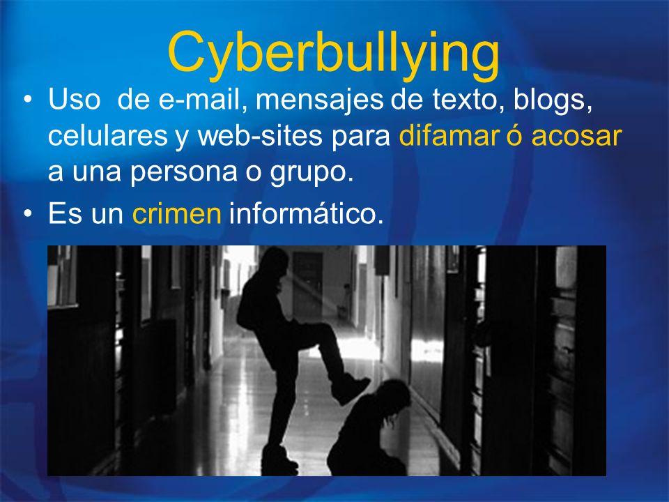 Cyberbullying Uso de e-mail, mensajes de texto, blogs, celulares y web-sites para difamar ó acosar a una persona o grupo. Es un crimen informático.