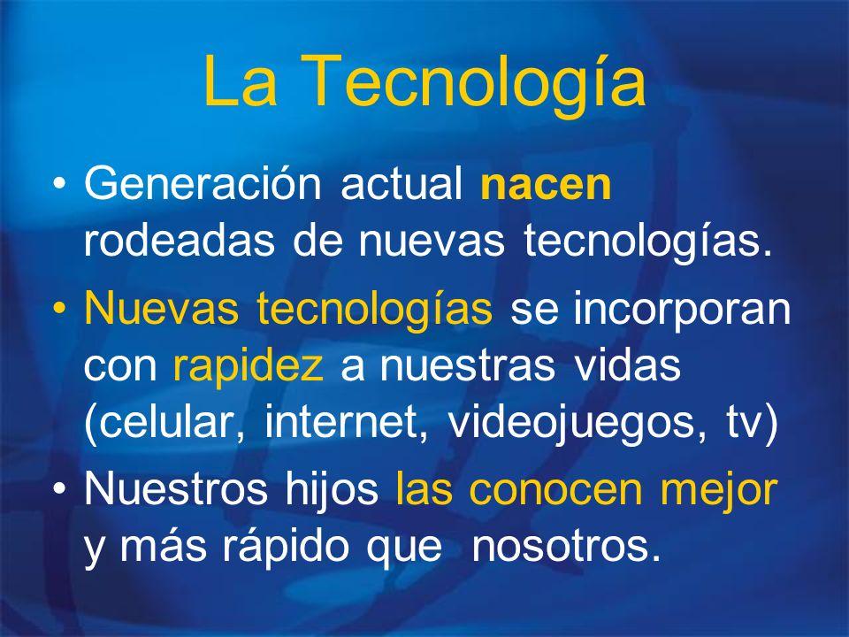La Tecnología Generación actual nacen rodeadas de nuevas tecnologías. Nuevas tecnologías se incorporan con rapidez a nuestras vidas (celular, internet
