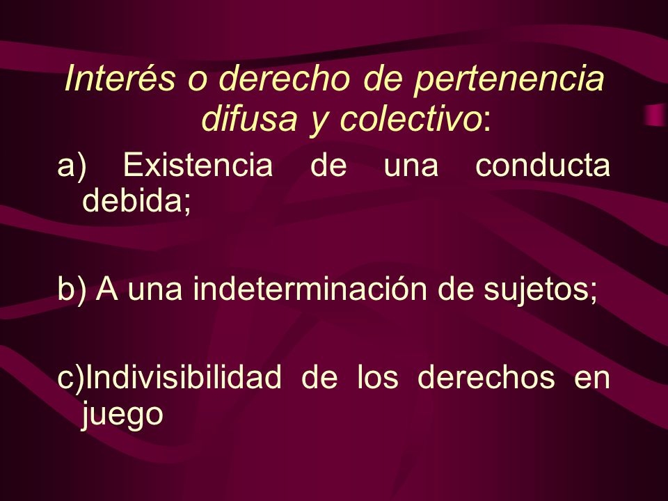 Interés o derecho de pertenencia difusa y colectivo: a) Existencia de una conducta debida; b) A una indeterminación de sujetos; c)Indivisibilidad de l