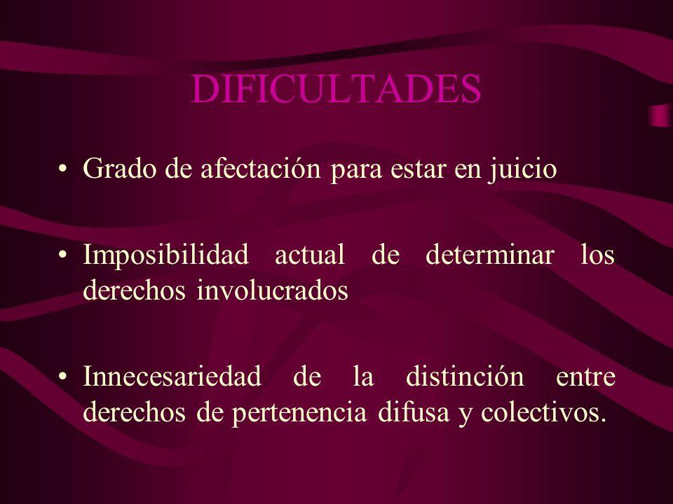 DIFICULTADES Grado de afectación para estar en juicio Imposibilidad actual de determinar los derechos involucrados Innecesariedad de la distinción ent