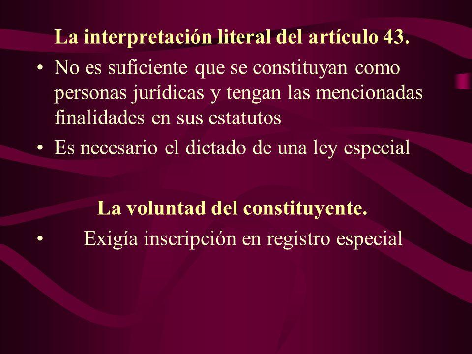 La interpretación literal del artículo 43. No es suficiente que se constituyan como personas jurídicas y tengan las mencionadas finalidades en sus est