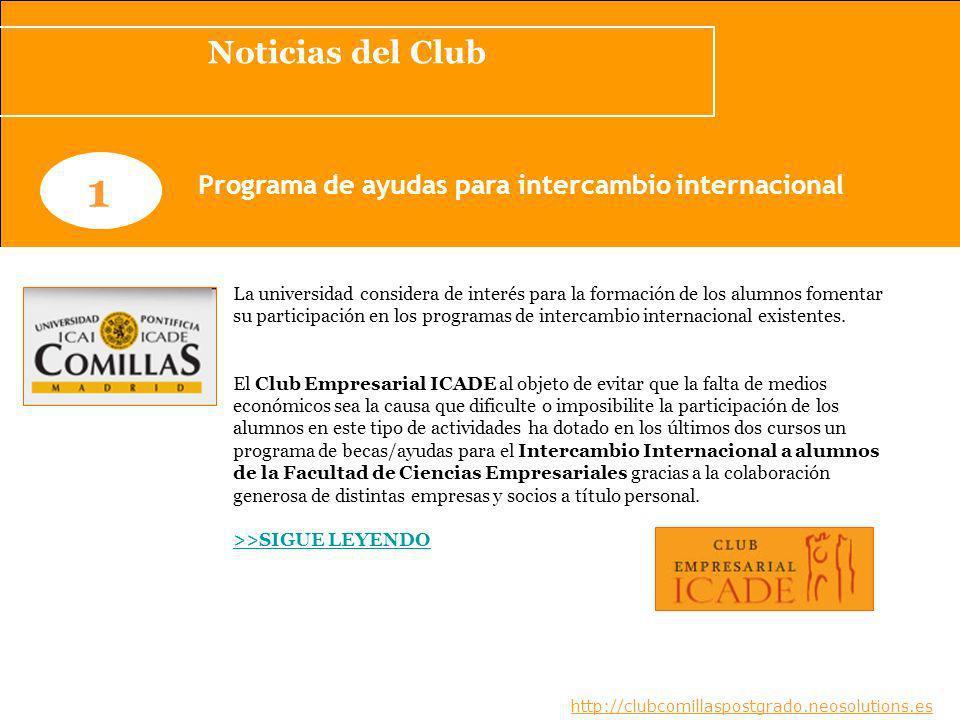 Noticias del Club www.clubcomillaspostgrado.com 1 Programa de ayudas para intercambio internacional La universidad considera de interés para la formación de los alumnos fomentar su participación en los programas de intercambio internacional existentes.