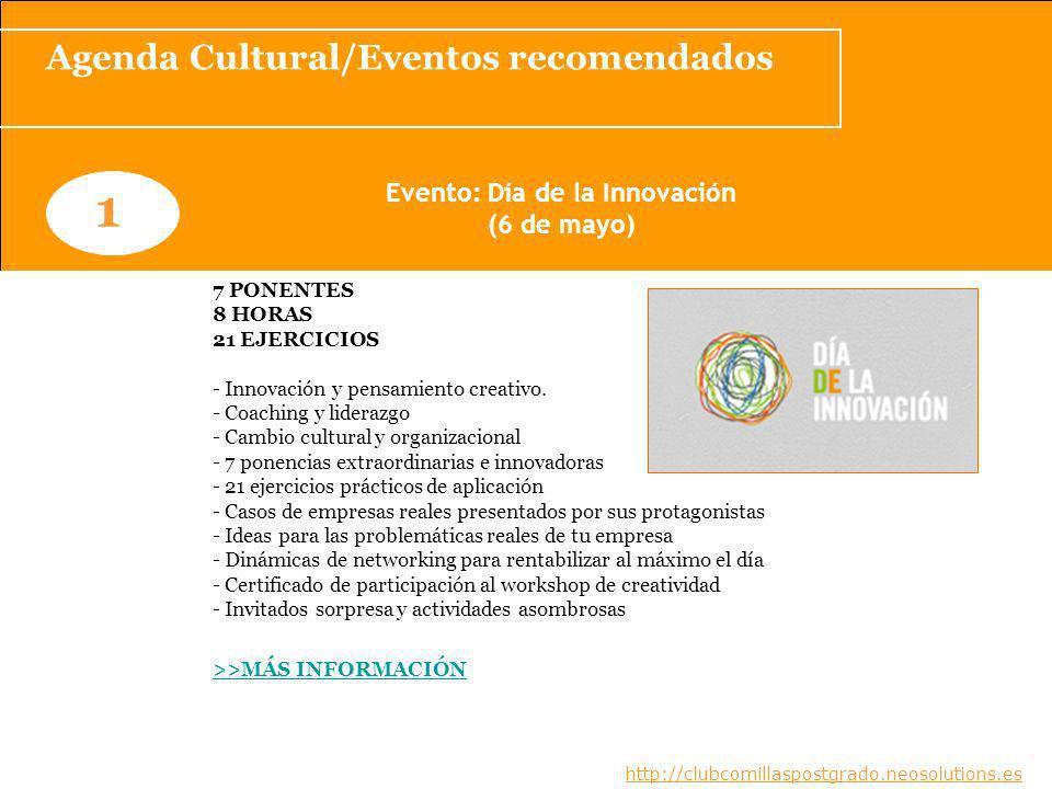 Agenda Cultural/Eventos recomendados www.clubcomillaspostgrado.com 1 Evento: Día de la Innovación (6 de mayo) 7 PONENTES 8 HORAS 21 EJERCICIOS - Innovación y pensamiento creativo.