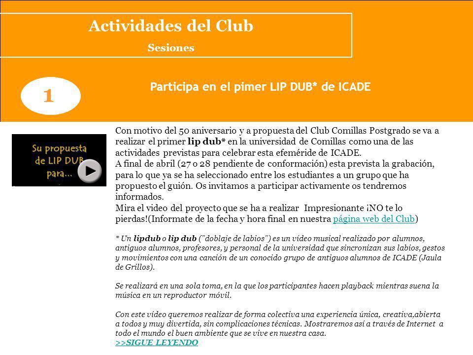 www.clubcomillaspostgrado.com 1 Participa en el pimer LIP DUB* de ICADE Con motivo del 50 aniversario y a propuesta del Club Comillas Postgrado se va a realizar el primer lip dub* en la universidad de Comillas como una de las actividades previstas para celebrar esta efeméride de ICADE.