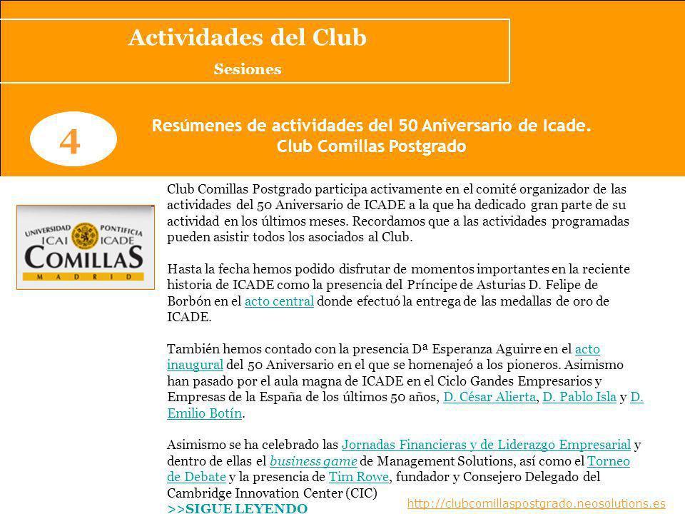 www.clubcomillaspostgrado.com 5 Acto Central de Conmemoración del 50 Aniversario de ICADE Su Alteza Real el Príncipe de Asturias ha presidido el Acto Central de Conmemoración del Quincuagésimo Aniversario de ICADE, celebrado en el Aula Magna de la Universidad Pontificia Comillas.