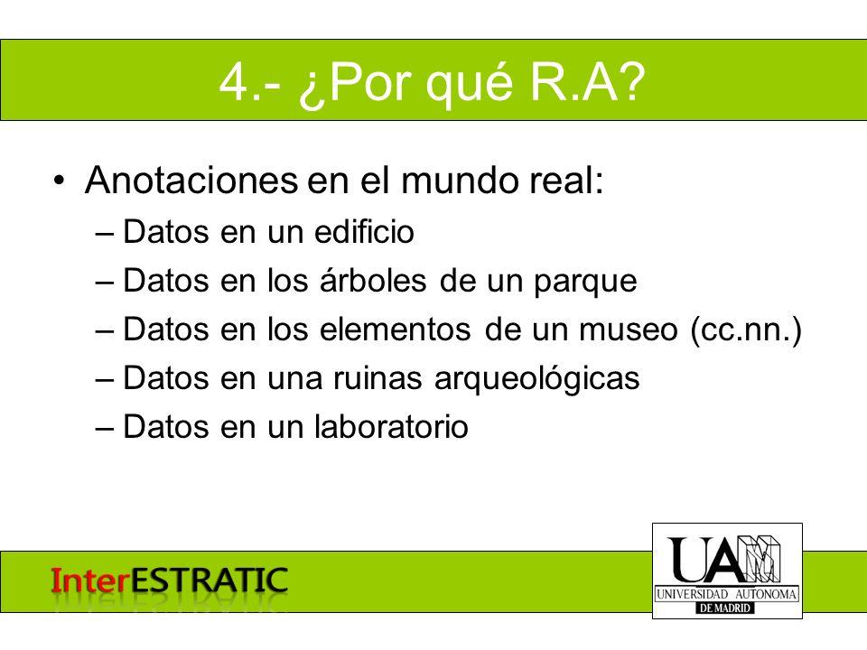 4.- ¿Por qué R.A? Anotaciones en el mundo real: –Datos en un edificio –Datos en los árboles de un parque –Datos en los elementos de un museo (cc.nn.)