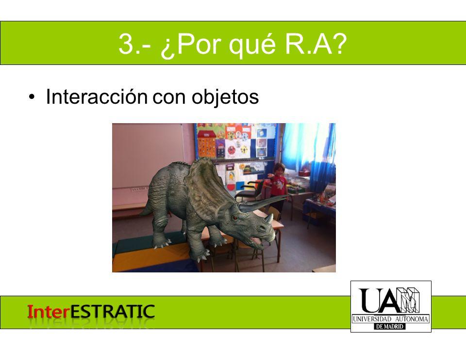 3.- ¿Por qué R.A? Interacción con objetos