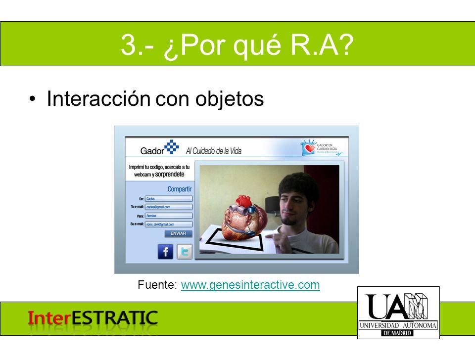 3.- ¿Por qué R.A? Interacción con objetos Fuente: www.genesinteractive.com www.genesinteractive.com
