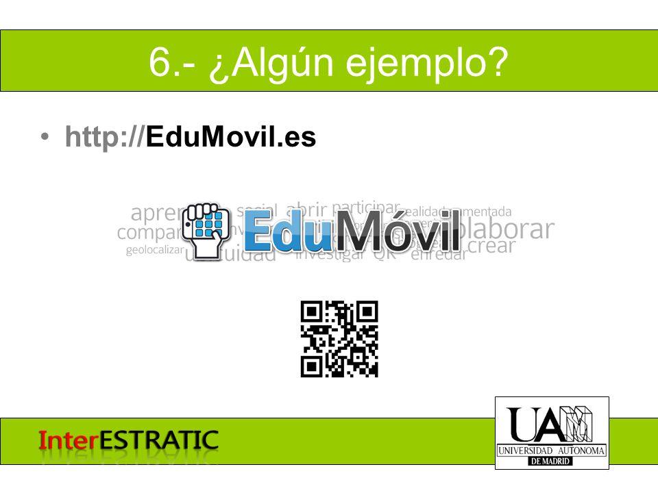 6.- ¿Algún ejemplo? http://EduMovil.es
