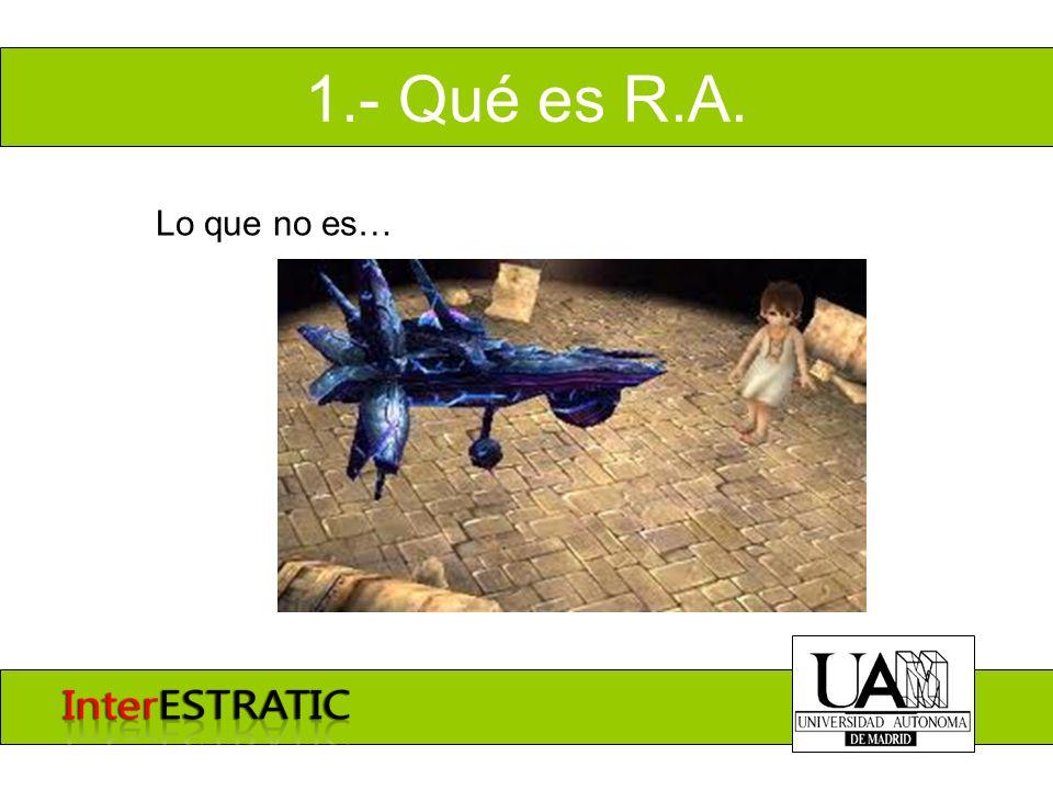 1.- Qué es R.A. Lo que no es…