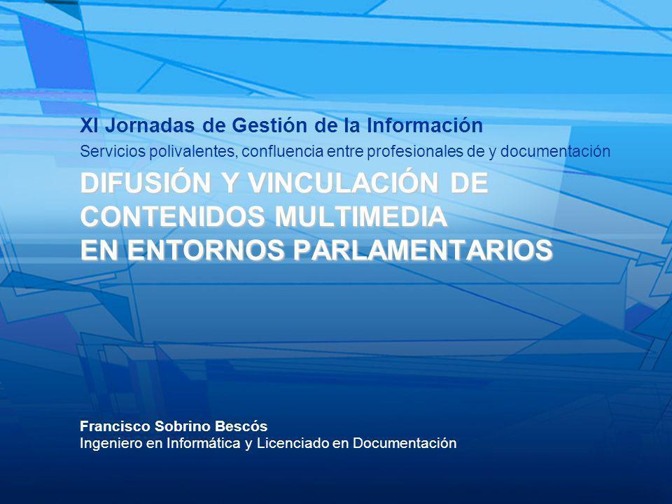 2 DIFUSIÓN Y VINCULACIÓN DE CONTENIDOS MULTIMEDIA EN ENTORNOS PARLAMENTARIOS 1.Presentación Difusión y vinculación de contenidos multimedia en entornos parlamentarios parlamentarios contenidos multimedia Difusiónvinculación