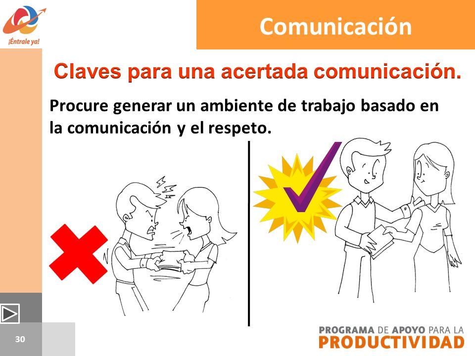 30 Procure generar un ambiente de trabajo basado en la comunicación y el respeto. Comunicación