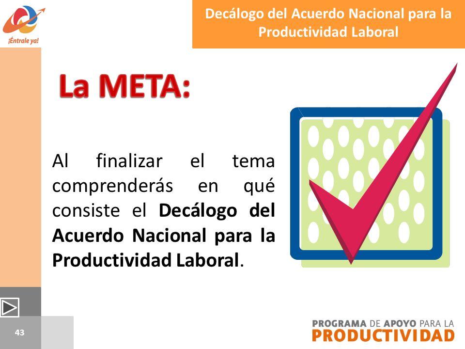 43 Al finalizar el tema comprenderás en qué consiste el Decálogo del Acuerdo Nacional para la Productividad Laboral. Decálogo del Acuerdo Nacional par