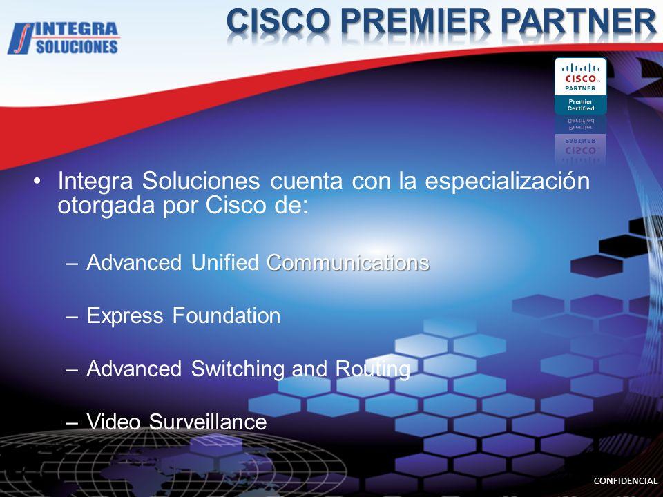 Integra Soluciones cuenta con la especialización otorgada por Cisco de: Communications –Advanced Unified Communications –Express Foundation –Advanced Switching and Routing –Video Surveillance CONFIDENCIAL