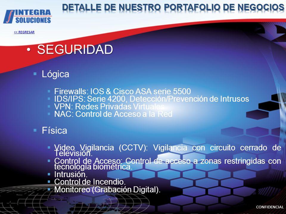 SEGURIDAD Lógica Firewalls: IOS & Cisco ASA serie 5500 IDS/IPS: Serie 4200, Detección/Prevención de Intrusos VPN: Redes Privadas Virtuales NAC: Control de Acceso a la Red Física Video Vigilancia (CCTV): Vigilancia con circuito cerrado de Televisión.