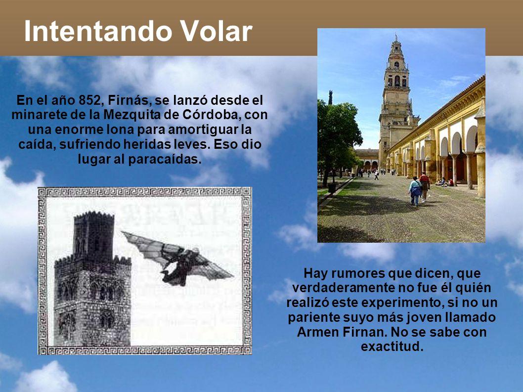 En el año 852, Firnás, se lanzó desde el minarete de la Mezquita de Córdoba, con una enorme lona para amortiguar la caída, sufriendo heridas leves. Es