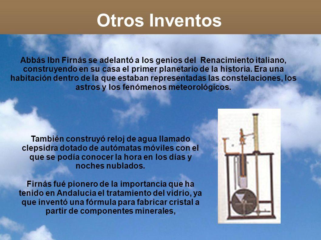 Otros Inventos Abbás Ibn Firnás se adelantó a los genios del Renacimiento italiano, construyendo en su casa el primer planetario de la historia. Era u