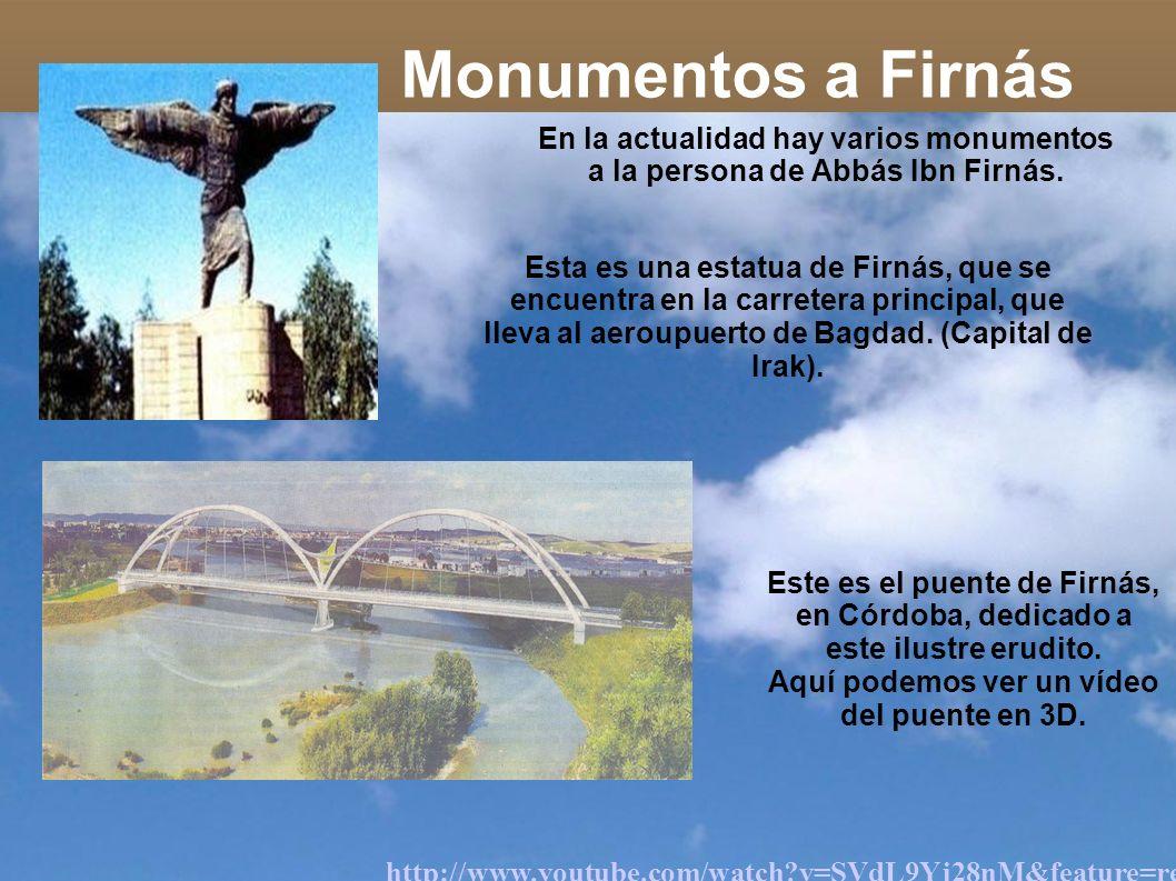 Monumentos a Firnás En la actualidad hay varios monumentos a la persona de Abbás Ibn Firnás. Esta es una estatua de Firnás, que se encuentra en la car