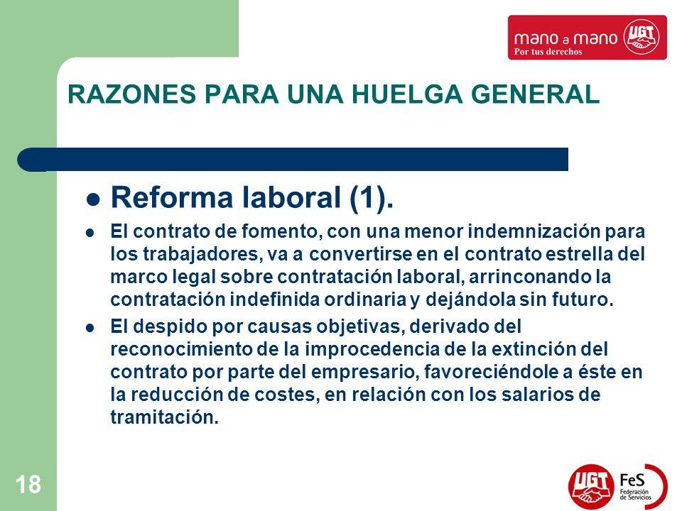 18 RAZONES PARA UNA HUELGA GENERAL Reforma laboral (1). El contrato de fomento, con una menor indemnización para los trabajadores, va a convertirse en