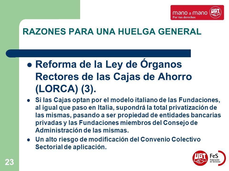 23 RAZONES PARA UNA HUELGA GENERAL Reforma de la Ley de Órganos Rectores de las Cajas de Ahorro (LORCA) (3). Si las Cajas optan por el modelo italiano