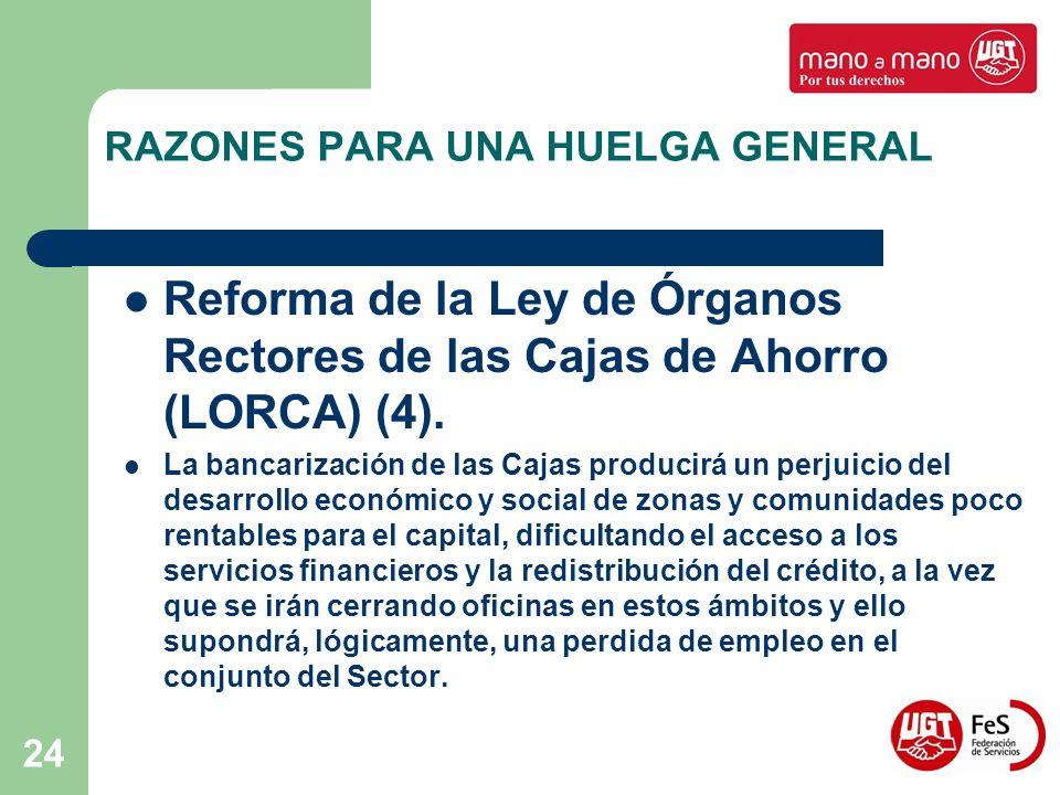 24 RAZONES PARA UNA HUELGA GENERAL Reforma de la Ley de Órganos Rectores de las Cajas de Ahorro (LORCA) (4). La bancarización de las Cajas producirá u