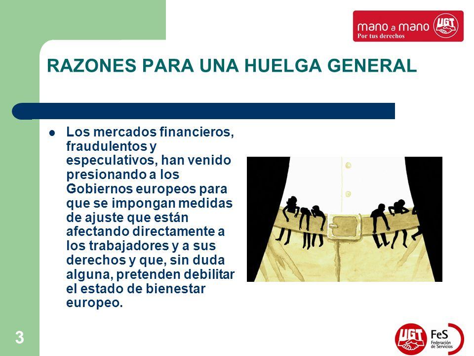 3 RAZONES PARA UNA HUELGA GENERAL Los mercados financieros, fraudulentos y especulativos, han venido presionando a los Gobiernos europeos para que se