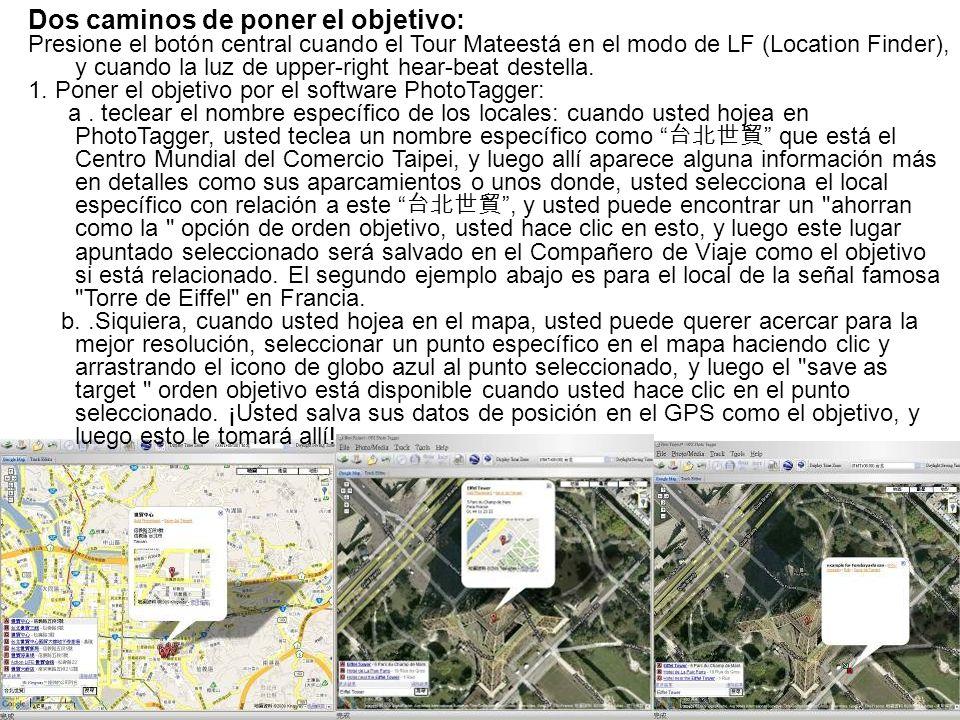 Dos caminos de poner el objetivo: Presione el botón central cuando el Tour Mateestá en el modo de LF (Location Finder), y cuando la luz de upper-right