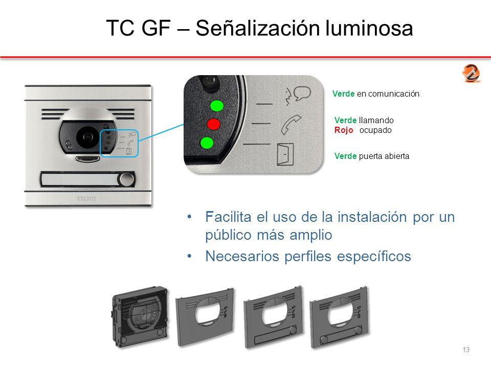 TC GF – Señalización luminosa Facilita el uso de la instalación por un público más amplio Necesarios perfiles específicos 13 Verde en comunicación Verde llamando Rojo ocupado Verde puerta abierta
