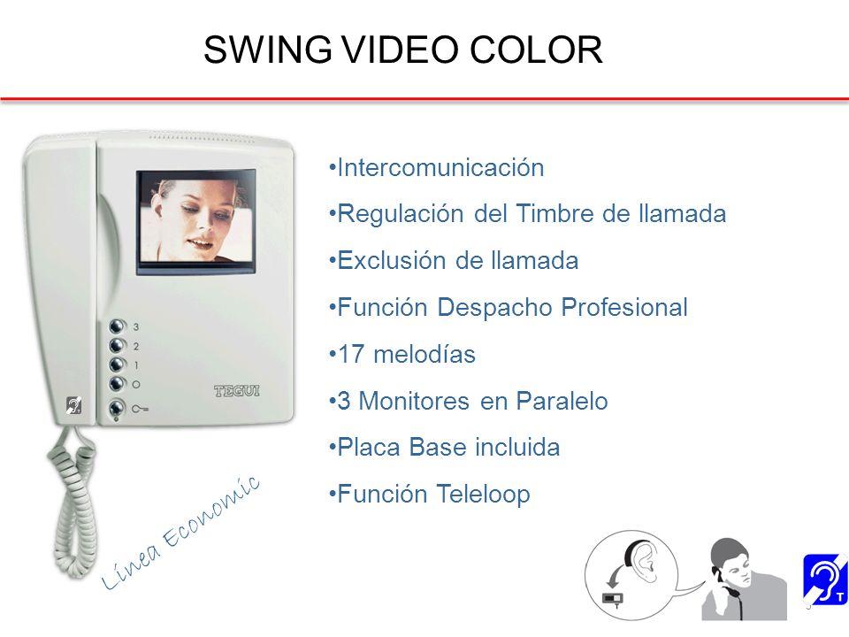 SWING VIDEO COLOR 3 Intercomunicación Regulación del Timbre de llamada Exclusión de llamada Función Despacho Profesional 17 melodías 3 Monitores en Paralelo Placa Base incluida Función Teleloop Línea Economic
