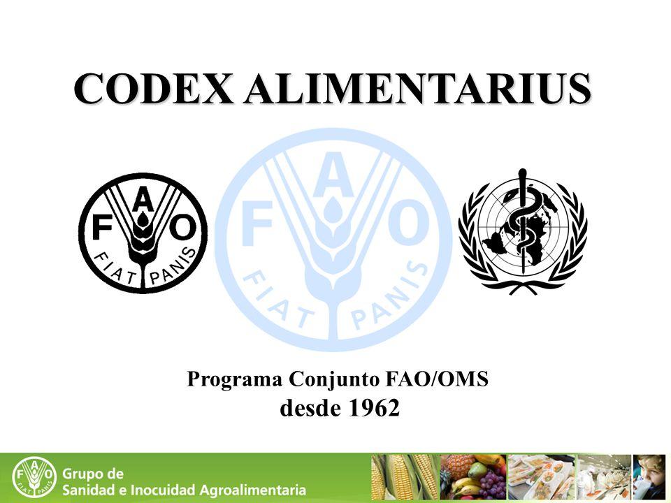 Programa Conjunto FAO/OMS desde 1962 CODEX ALIMENTARIUS