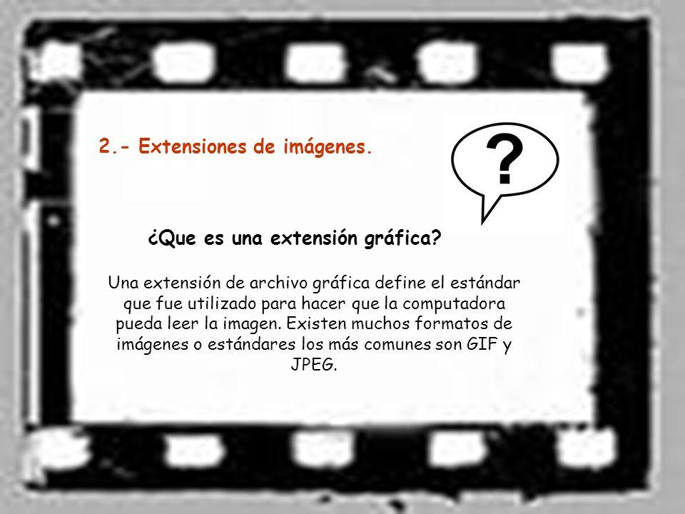 2.- Extensiones de imágenes.¿Que es una extensión gráfica.