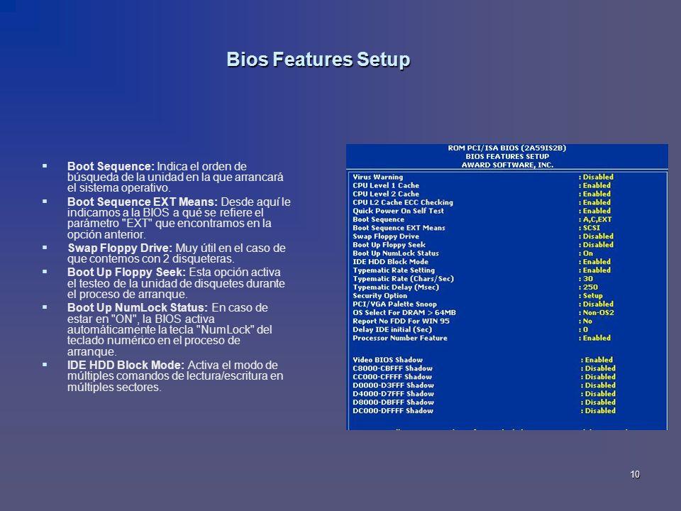 10 Bios Features Setup Boot Sequence: Indica el orden de búsqueda de la unidad en la que arrancará el sistema operativo. Boot Sequence EXT Means: Desd