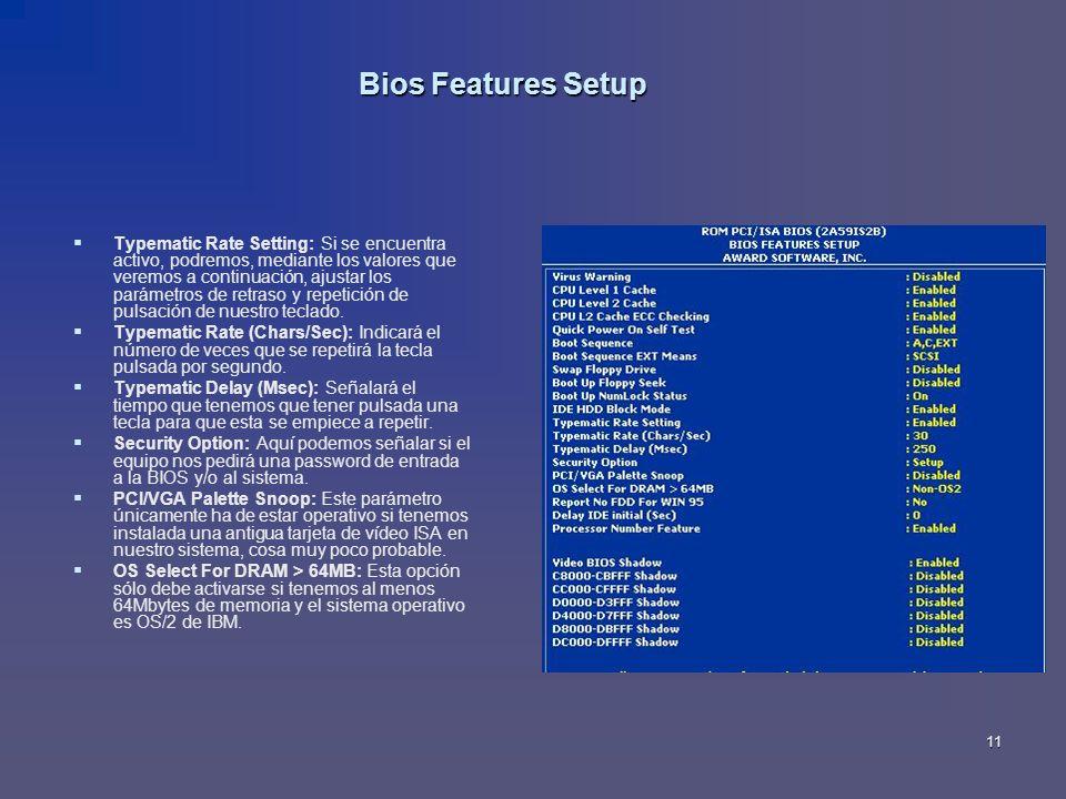 11 Bios Features Setup Typematic Rate Setting: Si se encuentra activo, podremos, mediante los valores que veremos a continuación, ajustar los parámetr