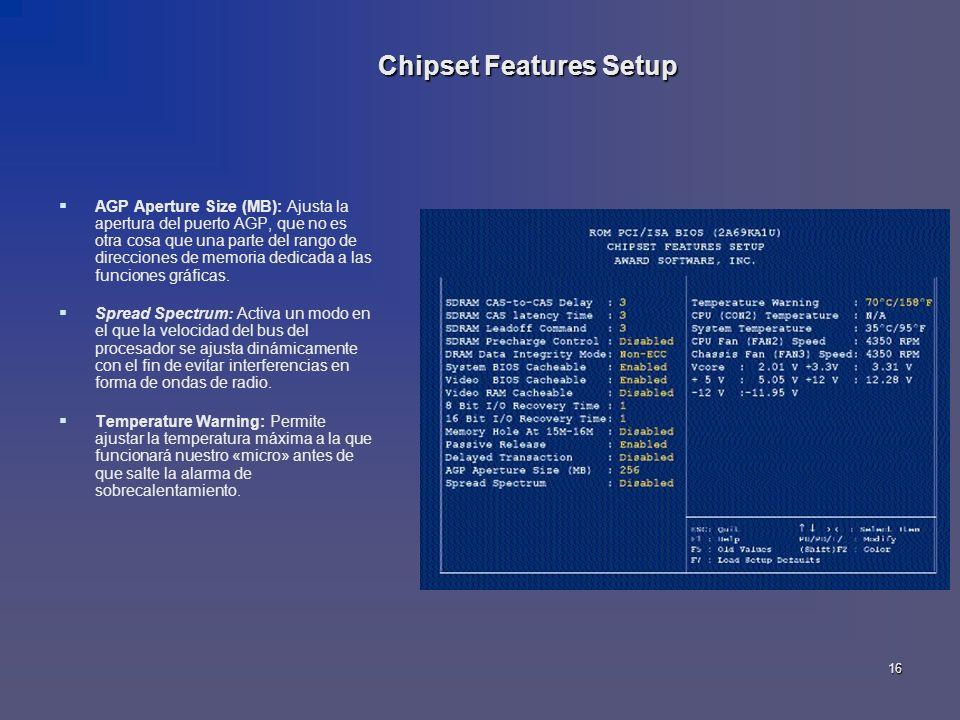 16 Chipset Features Setup AGP Aperture Size (MB): Ajusta la apertura del puerto AGP, que no es otra cosa que una parte del rango de direcciones de mem