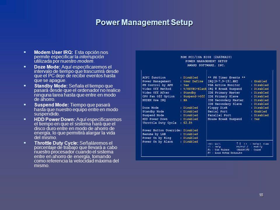 18 Power Management Setup Modem User IRQ: Esta opción nos permite especificar la interrupción utilizada por nuestro modem. Doze Mode: Aquí especificar