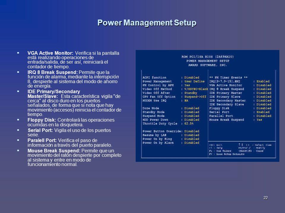 22 Power Management Setup VGA Active Monitor: Verifica si la pantalla está realizando operaciones de entrada/salida, de ser así, reiniciará el contado