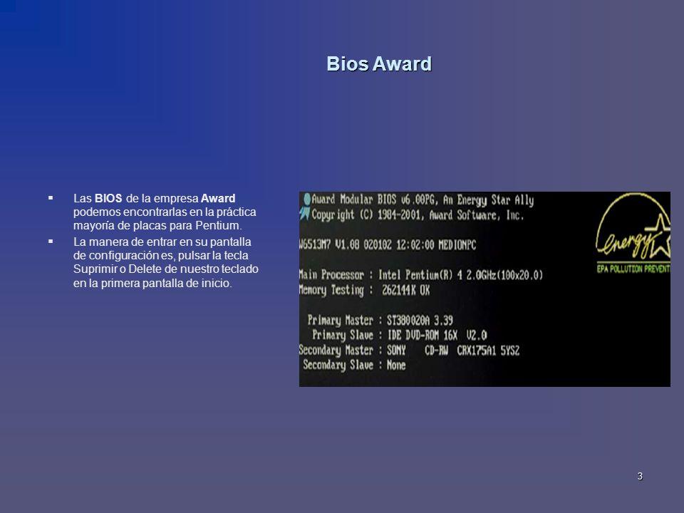 3 Bios Award Las BIOS de la empresa Award podemos encontrarlas en la práctica mayoría de placas para Pentium. La manera de entrar en su pantalla de co
