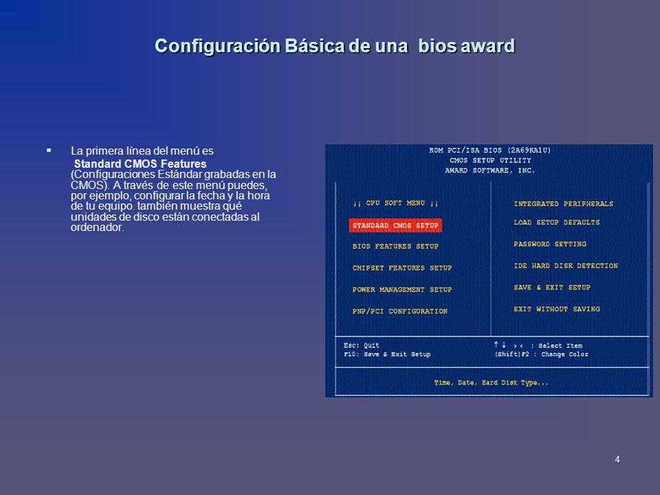 4 Configuración Básica de una bios award La primera línea del menú es Standard CMOS Features (Configuraciones Estándar grabadas en la CMOS). A través