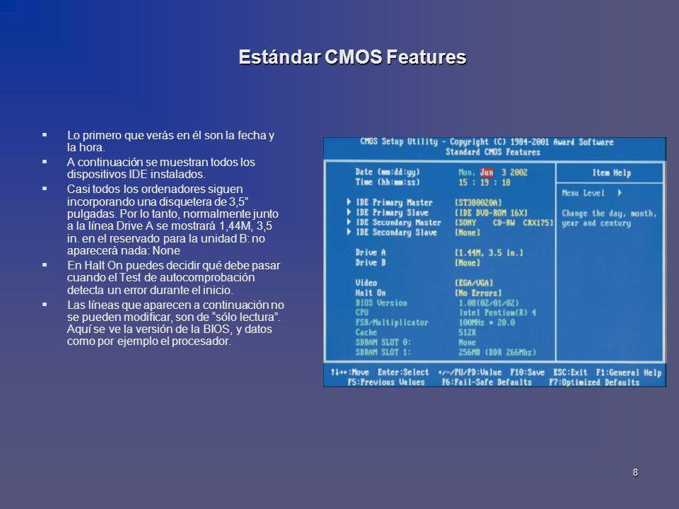 8 Estándar CMOS Features Lo primero que verás en él son la fecha y la hora. A continuación se muestran todos los dispositivos IDE instalados. Casi tod