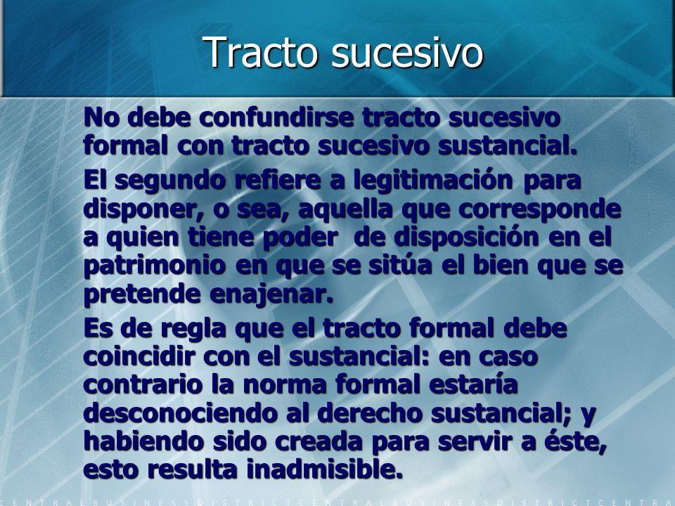 Tracto sucesivo No debe confundirse tracto sucesivo formal con tracto sucesivo sustancial. El segundo refiere a legitimación para disponer, o sea, aqu