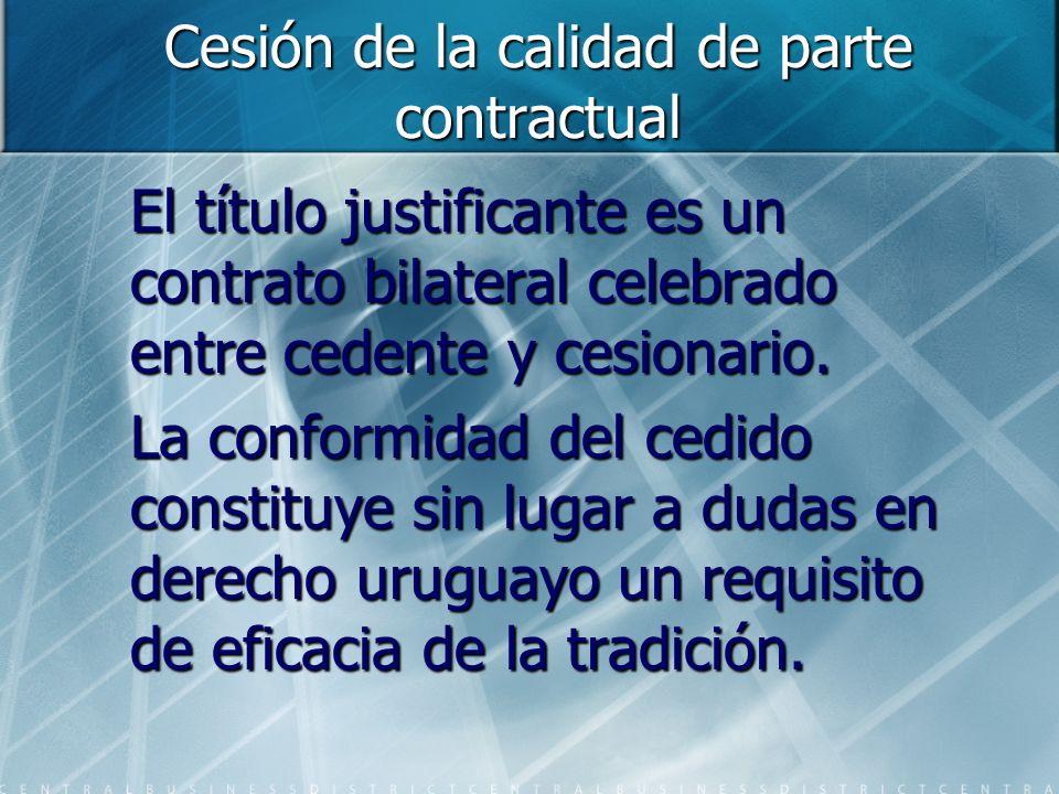 Cesión de la calidad de parte contractual El título justificante es un contrato bilateral celebrado entre cedente y cesionario. La conformidad del ced